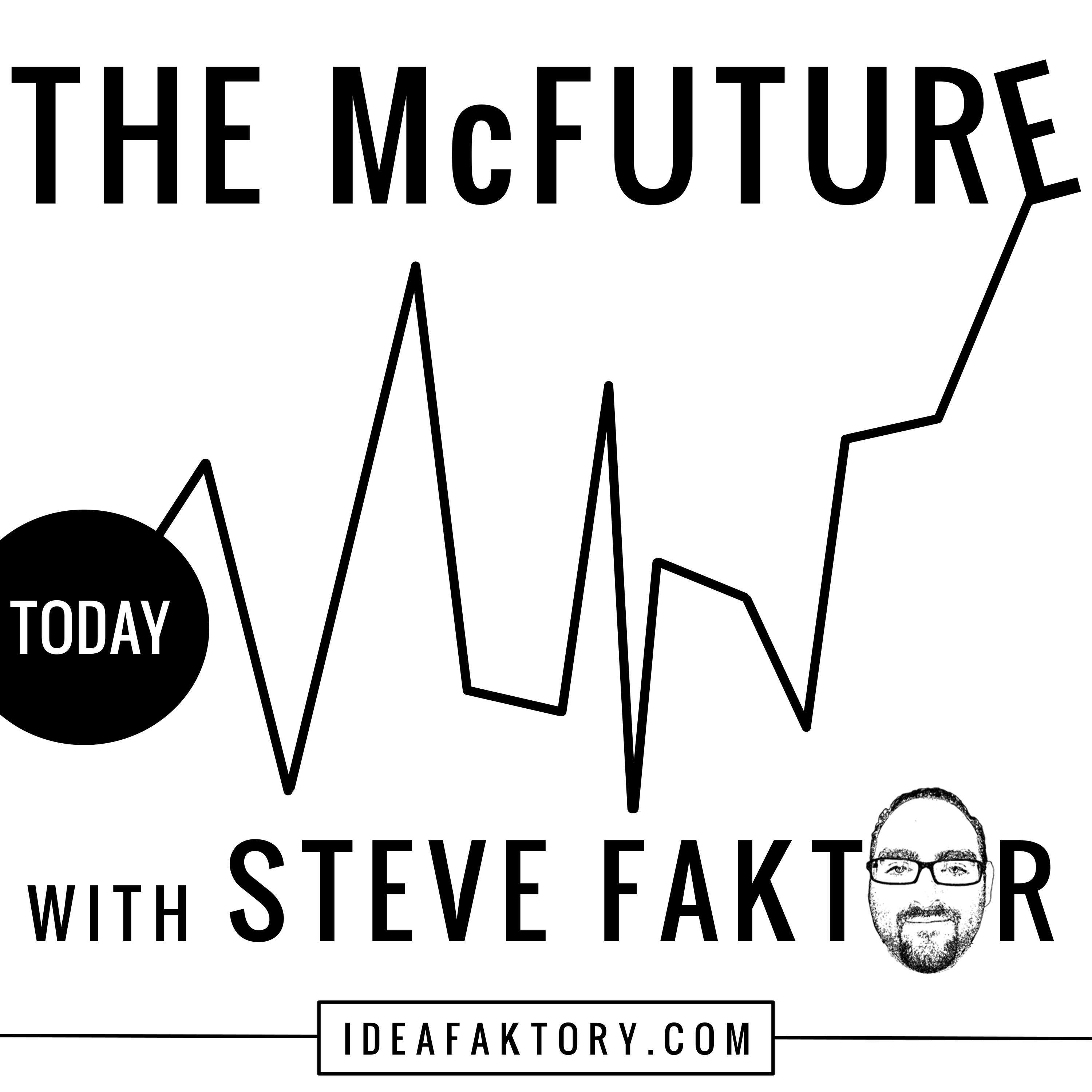 The McFuture with Steve Faktor